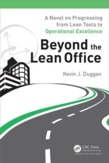 Beyond the Lean Office : A Novel on Progressing from Lean Tools to Operational Excellence, Paperback Book
