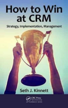 How to Win at CRM : Strategy, Implementation, Management, Hardback Book