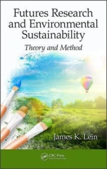 Futures Research and Environmental Sustainability : Theory and Method, Hardback Book