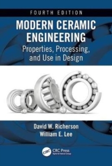 Modern Ceramic Engineering : Properties, Processing, and Use in Design, Fourth Edition, Hardback Book