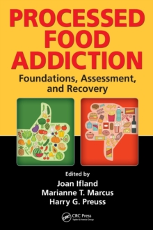 Processed Food Addiction : Foundations, Assessment, and Recovery, Hardback Book