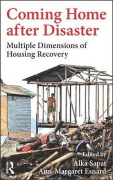 Coming Home after Disaster : Multiple Dimensions of Housing Recovery, Hardback Book
