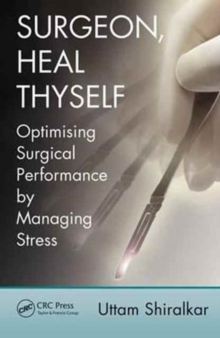 Surgeon, Heal Thyself : Optimising Surgical Performance by Managing Stress, Paperback Book