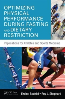 Optimizing Physical Performance During Fasting and Dietary Restriction : Implications for Athletes and Sports Medicine, Hardback Book