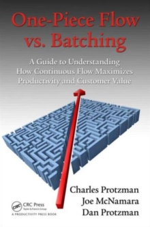 One-Piece Flow vs. Batching : A Guide to Understanding How Continuous Flow Maximizes Productivity and Customer Value, Paperback Book