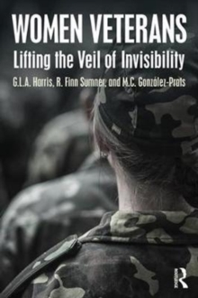 Women Veterans : Lifting the Veil of Invisibility, Hardback Book