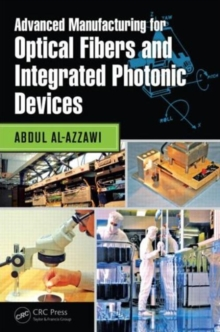 Advanced Manufacturing for Optical Fibers and Integrated Photonic Devices, Hardback Book