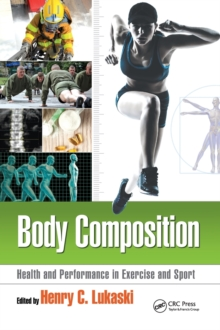 Body Composition : Health and Performance in Exercise and Sport, Hardback Book