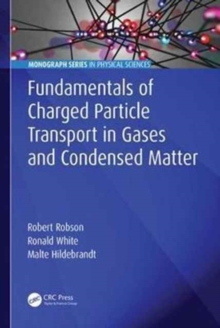 Fundamentals of Charged Particle Transport in Gases and Condensed Matter, Hardback Book