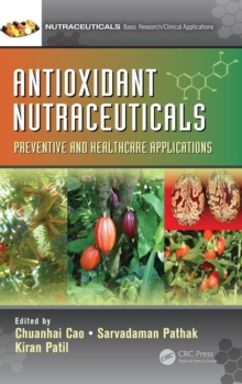 Antioxidant Nutraceuticals : Preventive and Healthcare Applications, Hardback Book