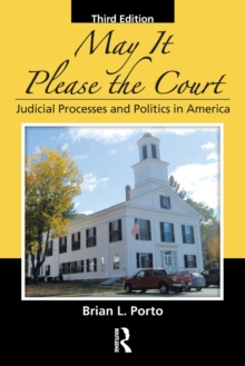 May It Please the Court, Third Edition : Judicial Processes and Politics In America, Paperback Book