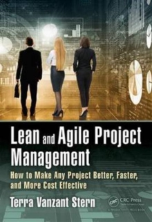 Lean and Agile Project Management : How to Make Any Project Better, Faster, and More Cost Effective, Hardback Book