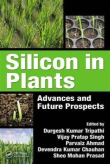 Silicon in Plants : Advances and Future Prospects, Hardback Book