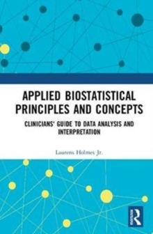 Applied Biostatistical Principles and Concepts : Clinicians' Guide to Data Analysis and Interpretation, Hardback Book