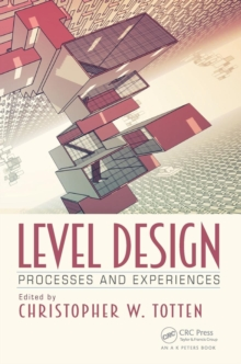 Level Design : Processes and Experiences, Paperback Book