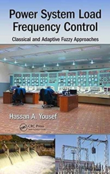 Power System Load Frequency Control : Classical and Adaptive Fuzzy Approaches, Hardback Book