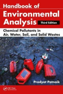 Handbook of Environmental Analysis : Chemical Pollutants in Air, Water, Soil, and Solid Wastes, Third Edition, Hardback Book