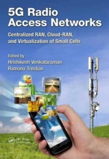 5G Radio Access Networks : Centralized RAN, Cloud-RAN and Virtualization of Small Cells, Hardback Book