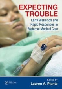 Expecting Trouble : Early Warnings and Rapid Responses in Maternal Medical Care, Paperback Book