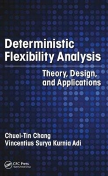 Deterministic Flexibility Analysis : Theory, Design, and Applications, Hardback Book