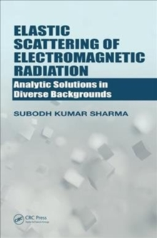 Elastic Scattering of Electromagnetic Radiation : Analytic Solutions in Diverse Backgrounds, Hardback Book