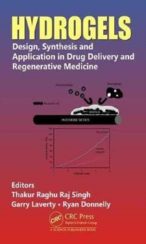 Hydrogels : Design, Synthesis and Application in Drug Delivery and Regenerative Medicine, Hardback Book