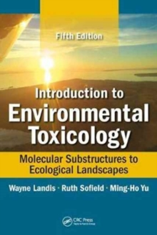 Introduction to Environmental Toxicology : Molecular Substructures to Ecological Landscapes, Fifth Edition, Hardback Book