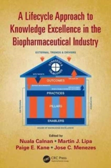 A Lifecycle Approach to Knowledge Excellence in the Biopharmaceutical Industry, Hardback Book