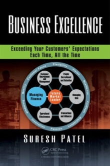 Business Excellence : Exceeding Your Customers' Expectations Each Time, All the Time, Hardback Book