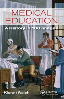 Medical Education : A History in 100 Images, Paperback / softback Book