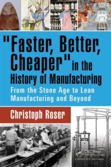 Faster, Better, Cheaper in the History of Manufacturing : From the Stone Age to Lean Manufacturing and Beyond, Hardback Book