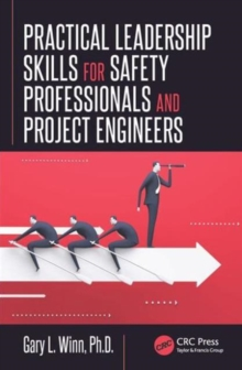 Practical Leadership Skills for Safety Professionals and Project Engineers, Hardback Book