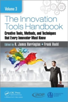 The Innovation Tools Handbook : Creative Tools, Methods, and Techniques That Every Innovator Must Know Volume 3, Hardback Book