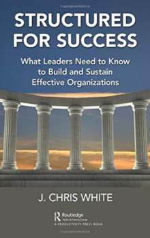 Structured for Success : What Leaders Need to Know to Build and Sustain Effective Organizations, Hardback Book