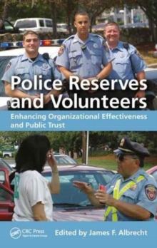 Police Reserves and Volunteers : Enhancing Organizational Effectiveness and Public Trust, Hardback Book