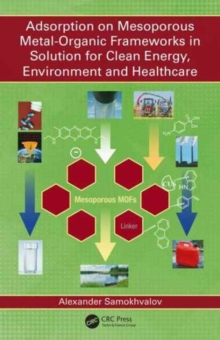 Adsorption on Mesoporous Metal-Organic Frameworks in Solution for Clean Energy, Environment and Healthcare, Hardback Book