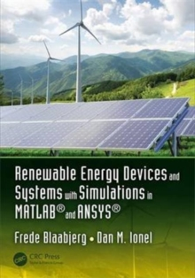 Renewable Energy Devices and Systems with Simulations in MATLAB (R) and ANSYS (R), Hardback Book