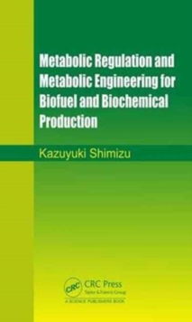 Metabolic Regulation and Metabolic Engineering for Biofuel and Biochemical Production, Hardback Book