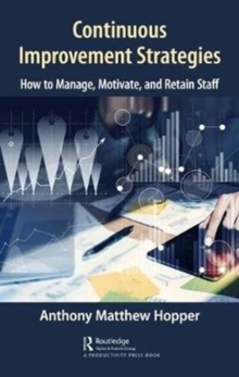Continuous Improvement Strategies : How to Manage, Motivate, and Retain Staff, Hardback Book