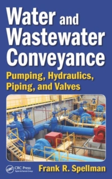 Water & Wastewater Conveyance : Pumping, Hydraulics, Piping, and Valves, Hardback Book