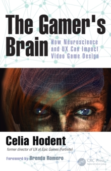 The Gamer's Brain : How Neuroscience and UX Can Impact Video Game Design, Paperback / softback Book