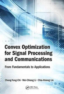 Convex Optimization for Signal Processing and Communications : From Fundamentals to Applications, Hardback Book