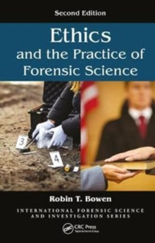 Ethics and the Practice of Forensic Science, Second Edition, Hardback Book