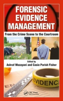 Forensic Evidence Management : From the Crime Scene to the Courtroom, Hardback Book