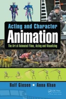 Acting and Character Animation : The Art of Animated Films, Acting and Visualizing, Paperback Book