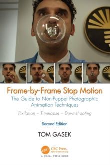Frame-By-Frame Stop Motion : The Guide to Non-Puppet Photographic Animation Techniques, Second Edition, Paperback Book