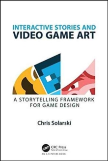 Interactive Stories and Video Game Art : A Storytelling Framework for Game Design, Paperback Book