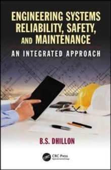 Engineering Systems Reliability, Safety, and Maintenance : An Integrated Approach, Hardback Book