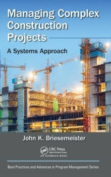 Managing Complex Construction Projects : A Systems Approach, Hardback Book