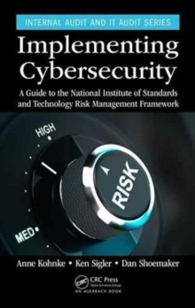 Implementing Cybersecurity : A Guide to the National Institute of Standards and Technology Risk Management Framework, Hardback Book
